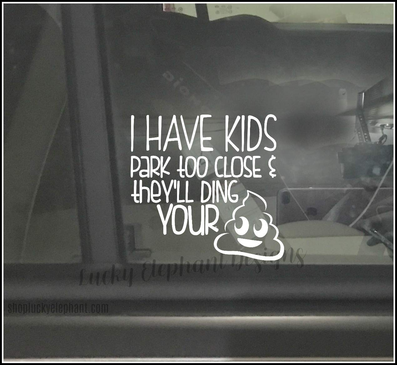 I Have Kids Park Too Close and Theyll Ding Your Shit Car Decal Park Too Close Car Decal Kids Warning Car Decal Many Colors Available!