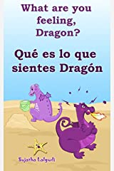 Spanish childrens books:What are you feeling Dragon.Qué es lo que sientes Dragón: Children's English-Spanish Picture book (Bilingual Edition),Spanish Children's ... books for children nº 4) (Spanish Edition) Kindle Edition