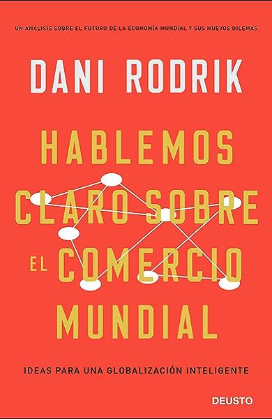 Hablemos claro sobre el comercio mundial: Ideas para una globalización inteligente eBook: Rodrik, Dani, Paredes, Jorge: Amazon.es: Tienda Kindle