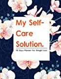 My Self-Care Solution: A 90 Day Planner For Weight Loss | A Year of Becoming Happier, Healthier, and Fitter--One Month…
