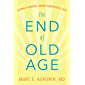 The End of Old Age: Living a Longer, More Purposeful Life (English Edition)