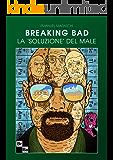 Breaking Bad. La 'soluzione' del male