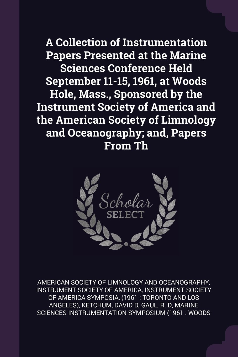 A Collection of Instrumentation Papers Presented at the Marine Sciences Conference Held September 11-15, 1961, at Woods Hole, Mass., Sponsored by the ... and Oceanography; And, Papers from Th pdf epub