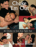 Choke 'em Out: Choke Holds to End Any Fight Fast