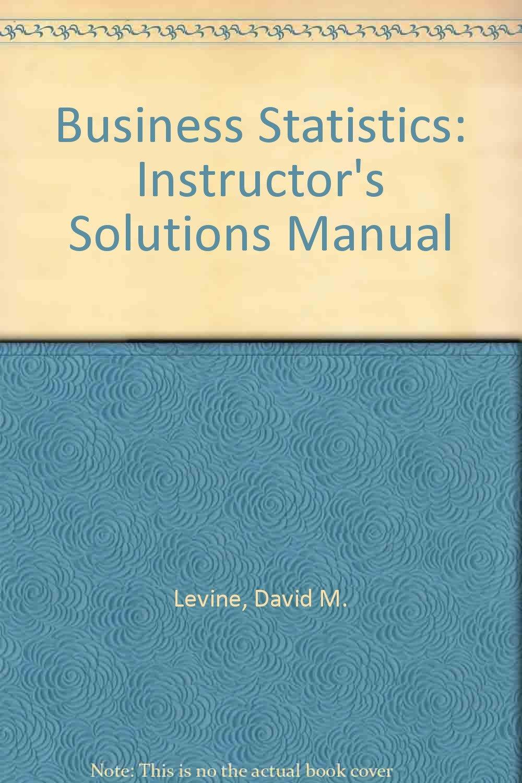 Business Statistics: Instructor's Solutions Manual: David M. Levine:  9780130093851: Amazon.com: Books