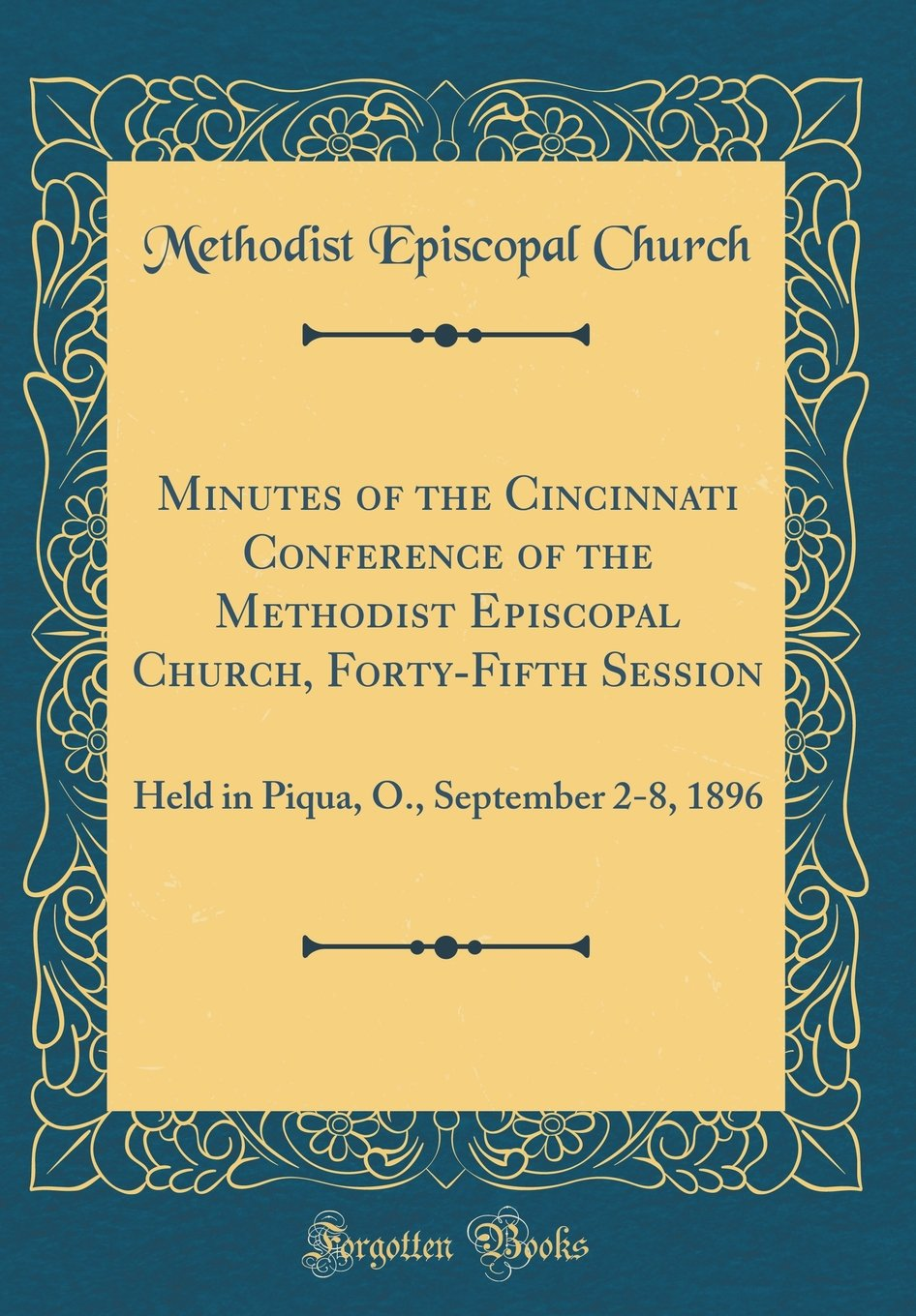 Minutes of the Cincinnati Conference of the Methodist Episcopal Church, Forty-Fifth Session: Held in Piqua, O., September 2-8, 1896 (Classic Reprint) pdf epub