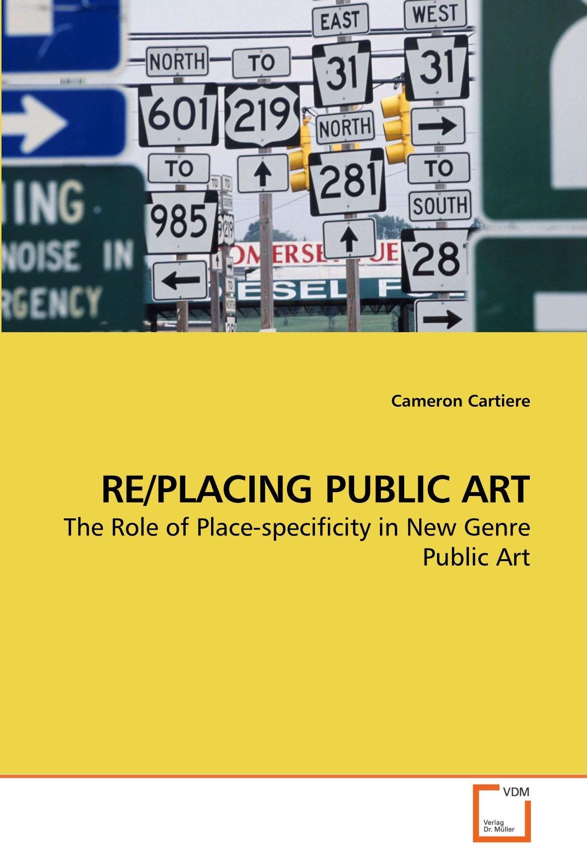 Download RE/PLACING PUBLIC ART: The Role of Place-specificity in New Genre Public Art pdf epub