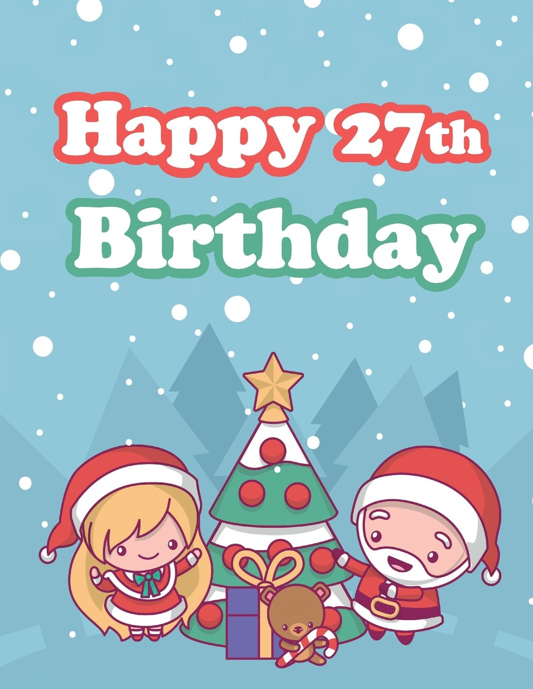 "Download Happy 27th Birthday: Holiday Notebook, Journal, Diary, 185 Lined Pages, Cute Christmas Themed Birthday Gifts for 27 Year Old Men or Women, Son or ... Mother, Best Friends, Book Size 8 1/2"" x 11"" PDF"