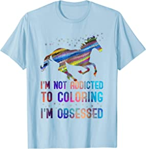 I'm not addicted to coloring, I'm obsessed Unicorn T-shirt