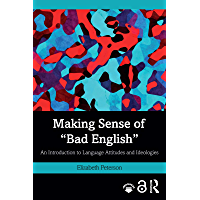 """Making Sense of """"Bad English"""": An Introduction to Language Attitudes and Ideologies (Open Access) (English Edition)"""