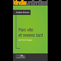 Pars vite et reviens tard de Fred Vargas (Analyse approfondie): Approfondissez votre lecture des romans classiques et modernes avec Profil-Litteraire.fr (French Edition)