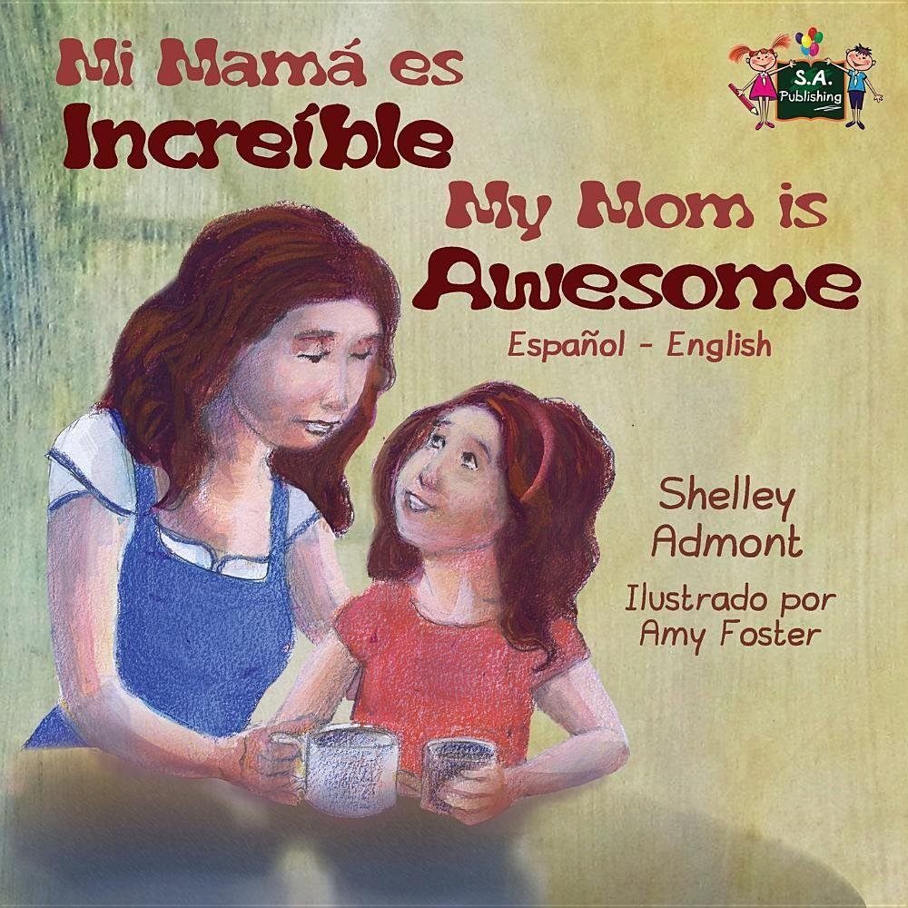 My Mom is Awesome: Spanish English Bilingual Edition (Spanish English Bilingual Collection) (Spanish Edition) pdf