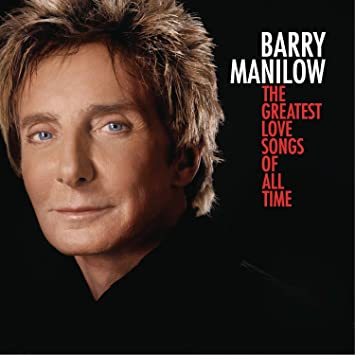 Barry Manilow - The Greatest Love Songs Of All Time - Amazon.com Music