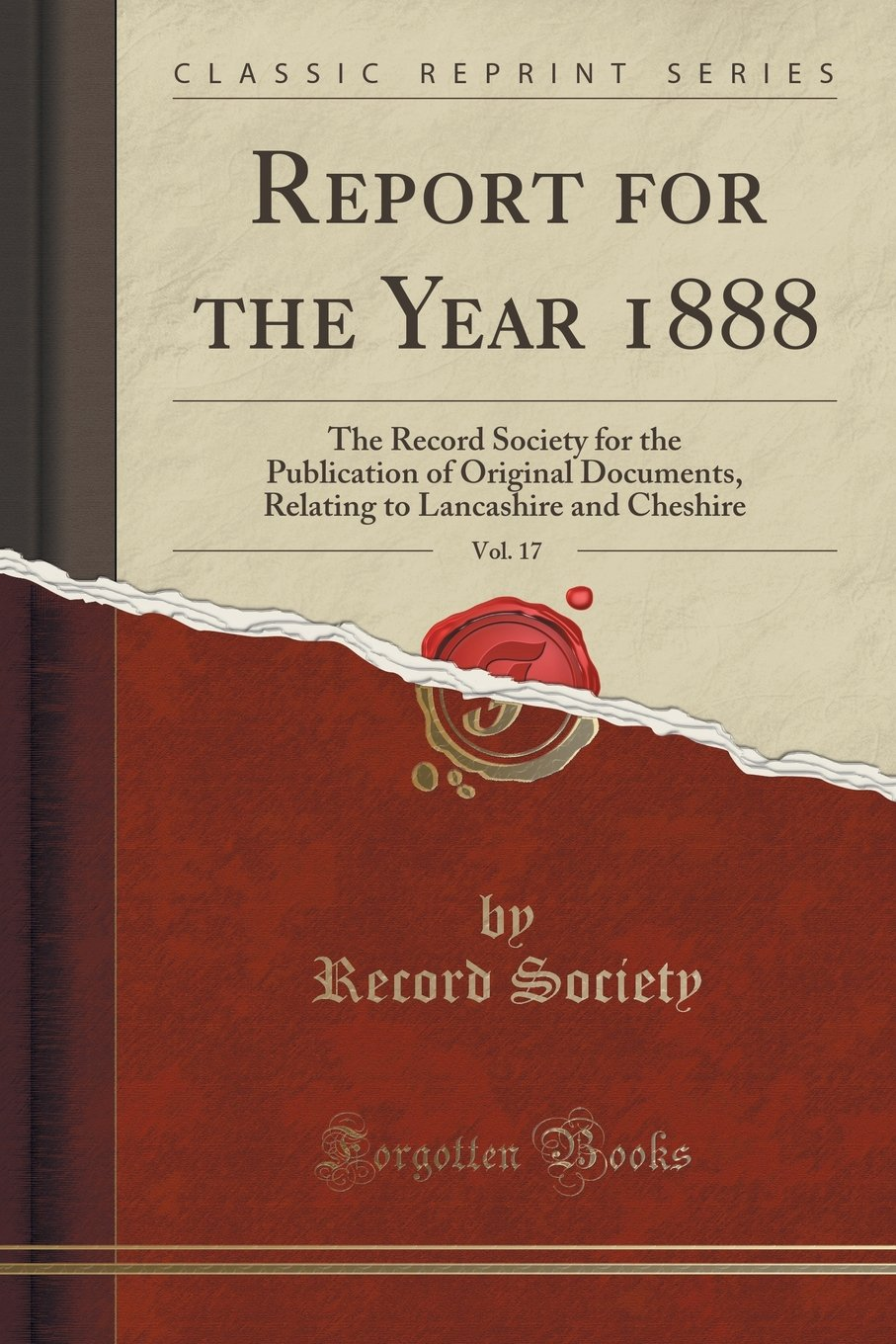 Download Report for the Year 1888, Vol. 17: The Record Society for the Publication of Original Documents, Relating to Lancashire and Cheshire (Classic Reprint) pdf epub