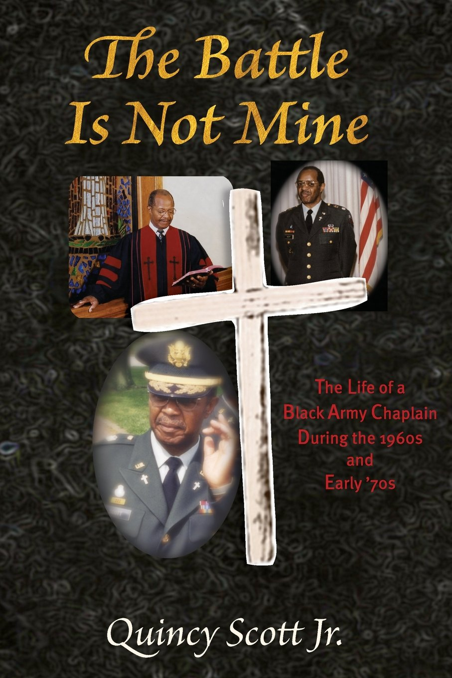 Read Online The Battle Is Not Mine: The Life of a Black Army Chaplain During the 1960s and Early '70s PDF