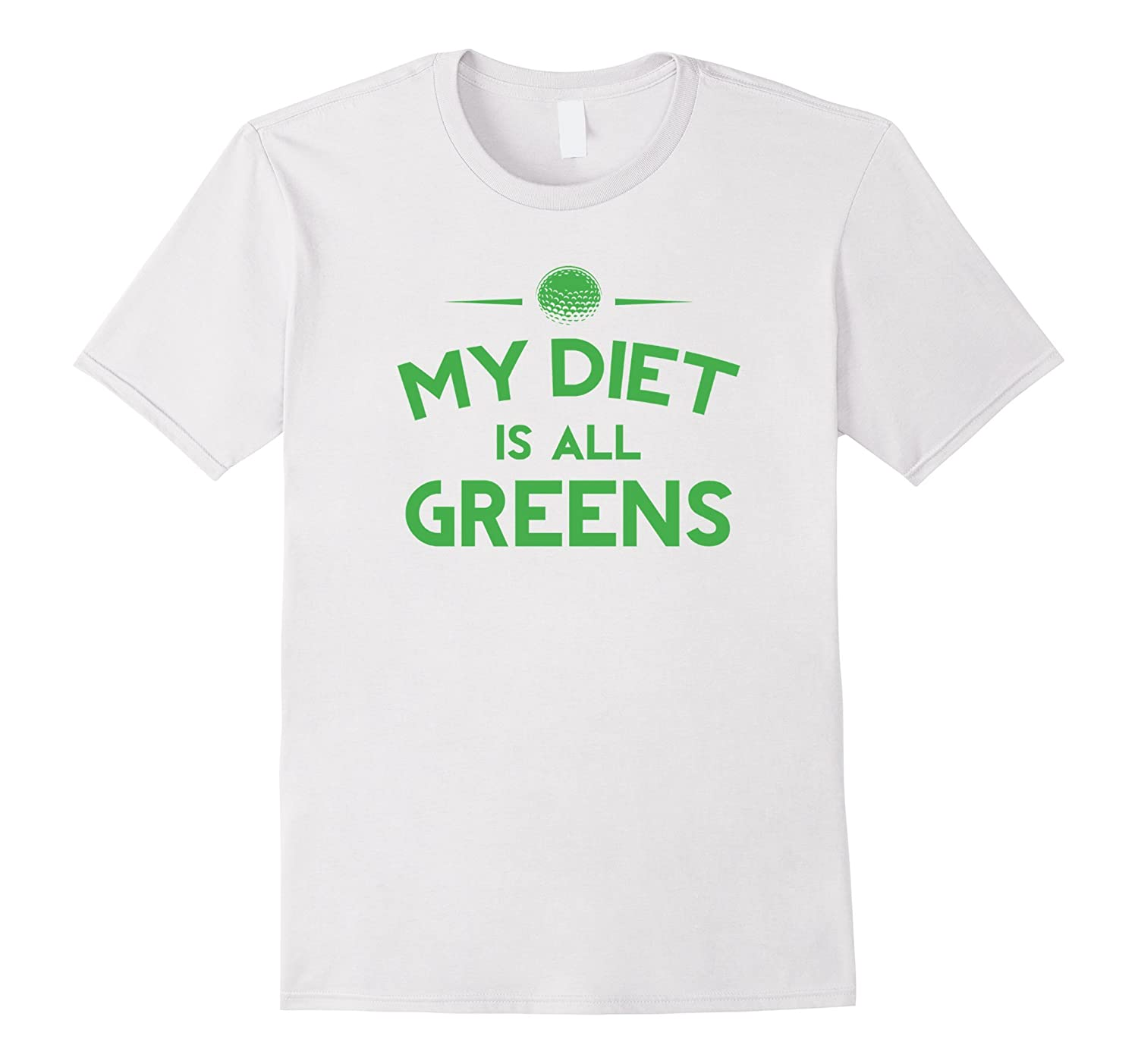 My Diet is all Greens Funny Golfers Fathers Day T-Shirt-CD