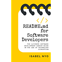 README.md for Software Developers: The Ultimate Software Development Career Guide in the Age of Technology Disruption…