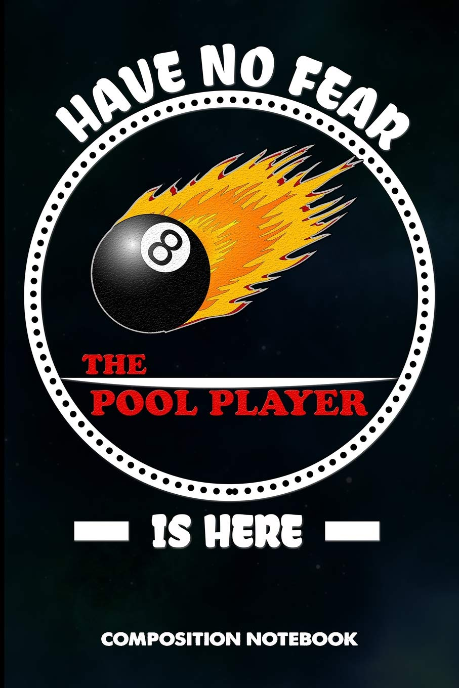 Have no Fear the Pool Player is here: Composition Notebook ...