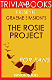 Trivia: The Rosie Project: A Novel By Graeme Simsion (Trivia-On-Books) (The Rosie Project & The Rosie Effect Bundle Book 1)