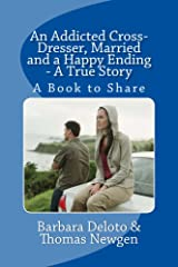 An Addicted Cross-Dresser, Married and a Happy Ending - A True Story Kindle Edition