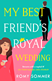 My Best Friend's Royal Wedding: The funniest romantic comedy of 2020 perfect for Hallmark film fans! (The Royal Romantics, Book 5)