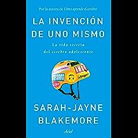 La invención de uno mismo: La vida secreta del cerebro adolescente (Spanish Edition)