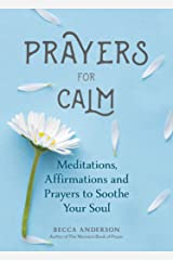 Prayers for Calm: Meditations Affirmations and Prayers to Soothe Your Soul Paperback