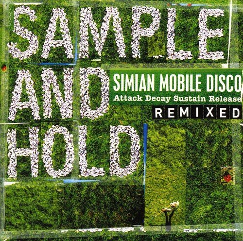 Sample And Hold - Attack Decay Sustain Release Remixed by SIMIAN MOBILE DISCO