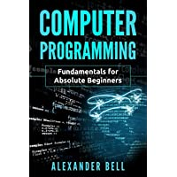 Computer Programming: Fundamentals for Absolute Beginners