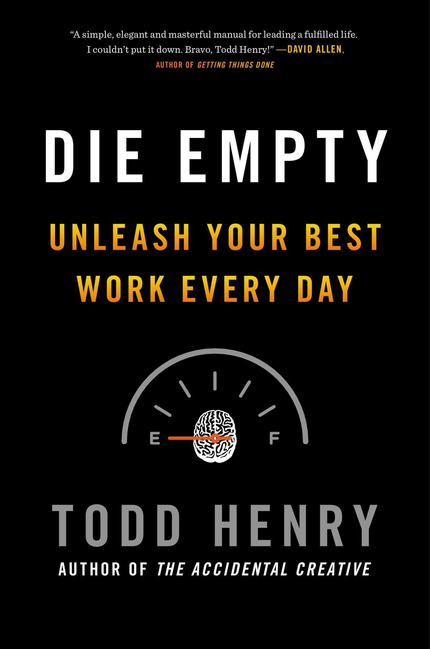Die Empty: Unleash Your Best Work Every Day: Todd Henry: 9781591845898:  Amazon.com: Books