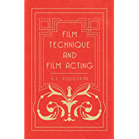 Film Technique and Film Acting - The Cinema Writings of V.I. Pudovkin (English Edition)