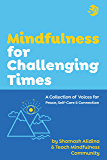 Mindfulness for Challenging Times: A Collection of Voices for Peace, Self-care and Connection