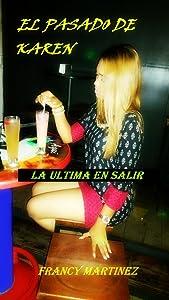 EL PASADO DE KAREN: LA ULTIMA EN SALIR (Spanish Edition)