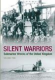 Silent Warriors: Submarine Wrecks of the United Kingdom Vol 2, England's South Coast