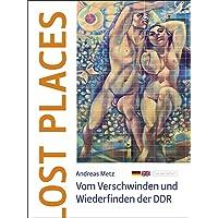 Ost Places: Vom Verschwinden und Wiederfinden der DDR