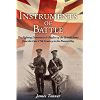 The Instruments of Battle: The Fighting Drummers and Buglers of the British Army