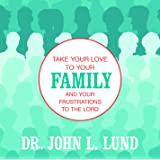 Take Your Love to Your Family and Your Frustrations to the Lord
