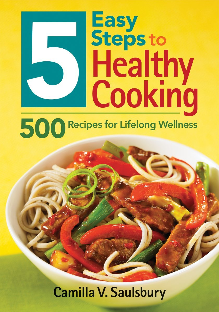 5 easy steps to healthy cooking 500 recipes for lifelong wellness 5 easy steps to healthy cooking 500 recipes for lifelong wellness camilla saulsbury 9780778802969 books amazon forumfinder Image collections