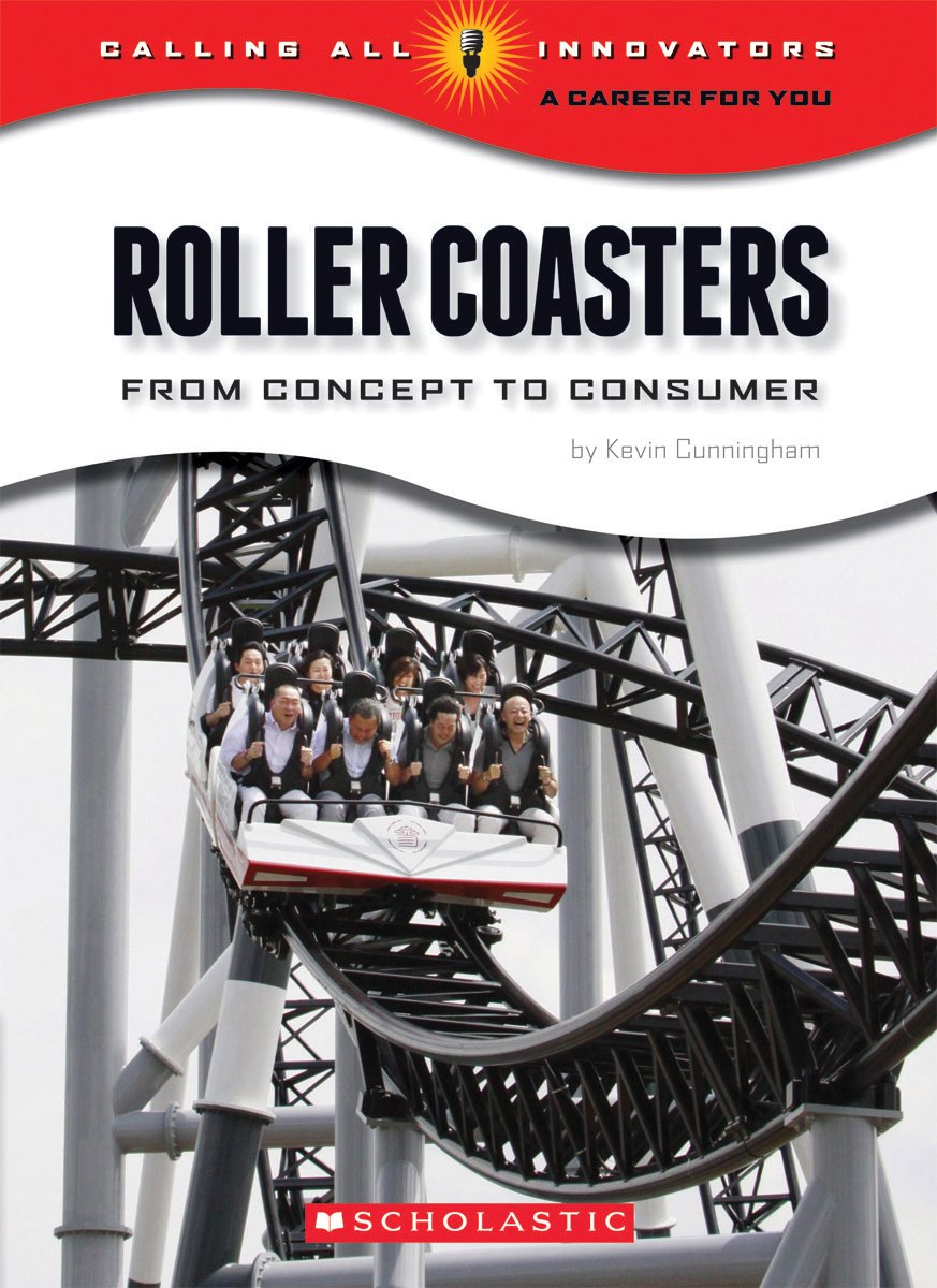 Roller Coasters From Concept To Consumer Calling All Innovators A Career For You Cunningham Kevin 8601423400655 Amazon Com Books