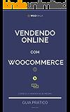 Vendendo Online com WooCommerce: Criando sua Loja Virtual e seu Negócio Online