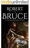 Robert the Bruce: A Life from Beginning to End (Scottish History Book 4)
