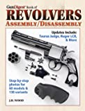 The Gun Digest Book of Revolvers Assembly/Disassembly