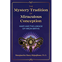 The Mystery Tradition of Miraculous Conception: Mary and the Lineage of Virgin Births (English Edition)