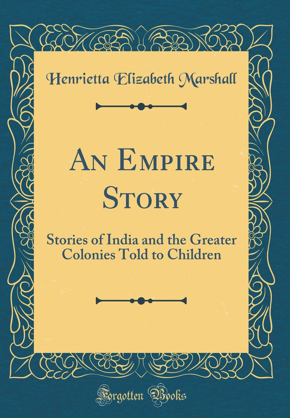 Download An Empire Story: Stories of India and the Greater Colonies Told to Children (Classic Reprint) pdf epub