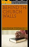 Behind The Church Walls (When the church walls Crumble Book 1)