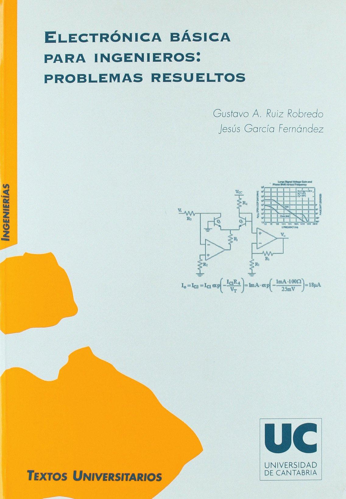 Electrónica básica para ingenieros: problemas resueltos Manuales:  Amazon.es: Gustavo A. Ruiz Robredo, Jesús García Fernández: Libros