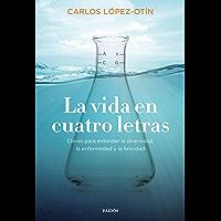 La vida en cuatro letras: Claves para entender la diversidad, la enfermedad y la felicidad (Spanish Edition)