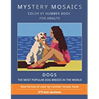 MYSTERY MOSAICS. DOGS.: COLOR BY NUMBER BOOK FOR ADULTS. The most popular dog breeds in the world. New format of color…