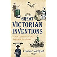 Great Victorian Inventions: Novel Contrivances and Industrial Revolutions