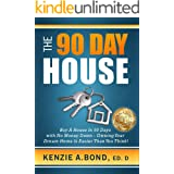 The 90 Day House: Buy a House in 90 Days with No Money Down - Owning Your Dream Home is Easier Than You Think!